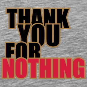Thank You For Nothing T-Shirts - Men's Premium T-Shirt