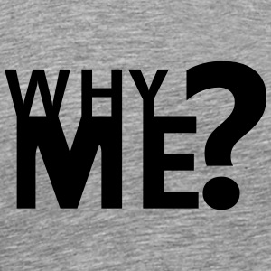 Why Me T-shirts - Herre premium T-shirt