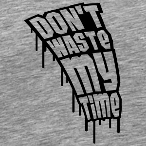 Don't Waste My Time Graffiti T-shirts - Herre premium T-shirt