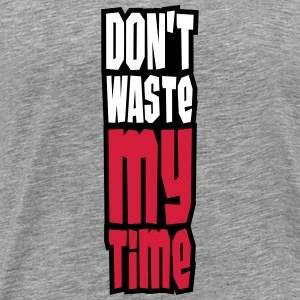 Don't Waste My Time T-skjorter - Premium T-skjorte for menn