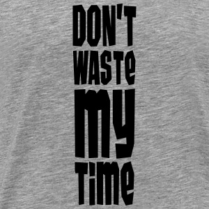 Don't Waste My Time T-shirts - Herre premium T-shirt