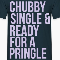 Chubby, single & ready for a pringle T-Shirts