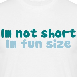 Im not short, im fun size T-Shirts - Men's T-Shirt