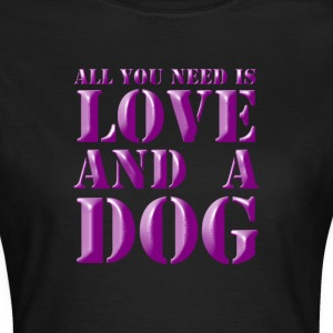 All U need is Love and a Dog T-Shirts - Frauen T-Shirt