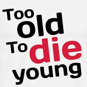 Too Old To Die Young - Premium T-skjorte for menn