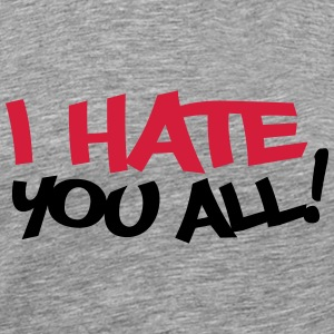 I Hate You All Tee shirts - T-shirt Premium Homme