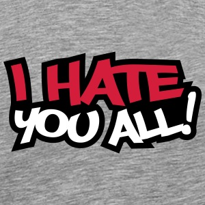 I Hate You All T-shirts - Herre premium T-shirt