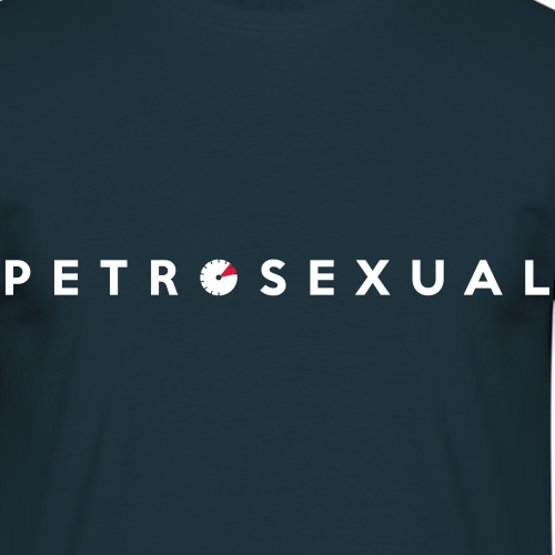 Motor Enthusiast: Petrosexual