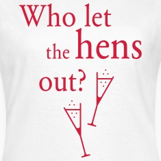 Who let the hens out? (Hen Party) T-Shirts