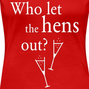 Who let the hens out? (Hen Party) T-Shirts - Women's Premium T-Shirt