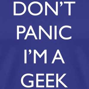 Don't panic I'm a geek - Men's Premium T-Shirt