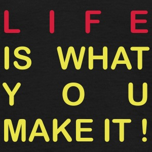 life is what you make it T-shirts - Mannen T-shirt