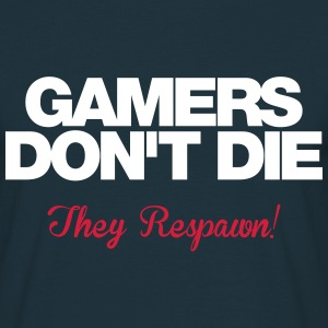 Gamers don't die.. They respawn! - Men's T-Shirt