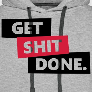 Get Shit Done Hoodies & Sweatshirts - Men's Premium Hoodie