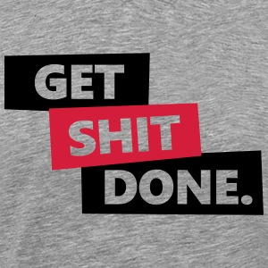 Get Shit Done Tee shirts - T-shirt Premium Homme