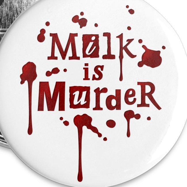 BUTTON 'Milk is Murder!'