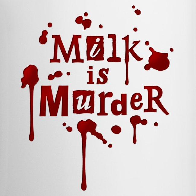 Tasse 'Milk is Murder!'