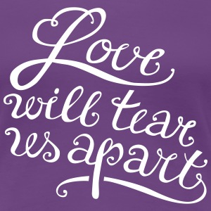 Love will tear us apart - Frauen Premium T-Shirt