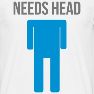 Needs head - Men's T-Shirt