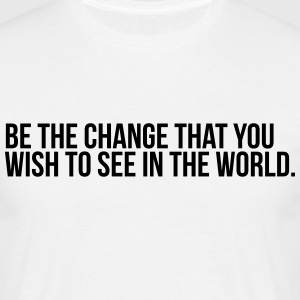 Be the change that you wish to see in the world - Men's T-Shirt