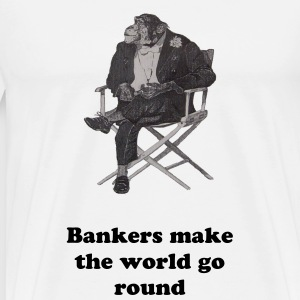 Bankers make the world go round - Männer Premium T-Shirt