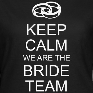 keep calm we are the bride team T-Shirts - Frauen T-Shirt