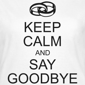 keep calm and say goodbye T-Shirts - Frauen T-Shirt