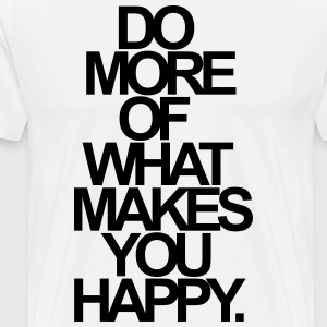 DO MORE OF WHAT MAKES YOU HAPPY. T-Shirts - Männer Premium T-Shirt