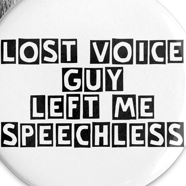 Lost Voice Guy left me speechless badge