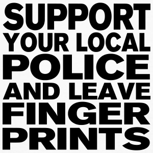 Support Your Local Police - Leave Fingerprints T-Shirts - Men's Organic T-shirt