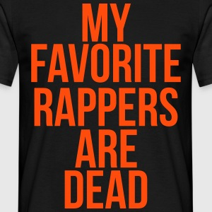 My favorite rappers are dead T-Shirts - Männer T-Shirt