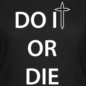 Do it or Die 1c T-shirts - T-shirt dam