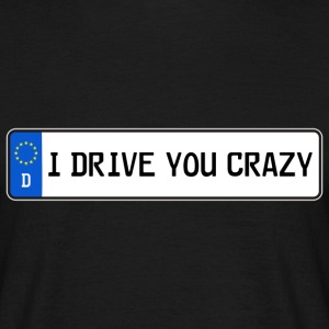 I DRIVE YOU CRAZY - Männer T-Shirt