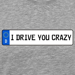 I DRIVE YOU CRAZY - Männer Premium T-Shirt