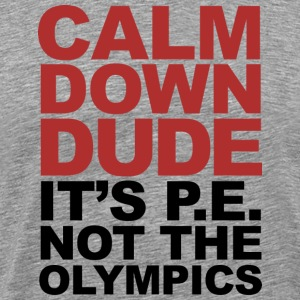 Calm Down Dude Its P.E. Not The   T-Shirts - Men's Premium T-Shirt