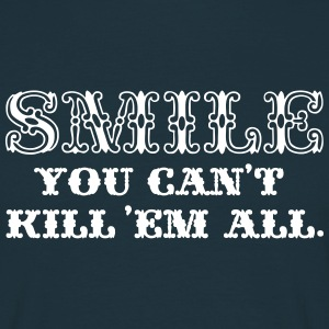 Smile, You Can't Kill 'em All! T-Shirts - Männer T-Shirt
