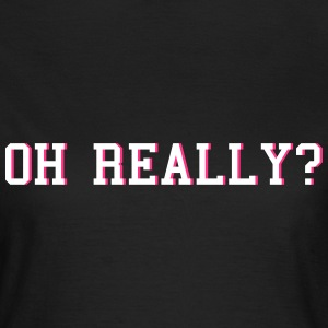 oh really Camisetas - Camiseta mujer