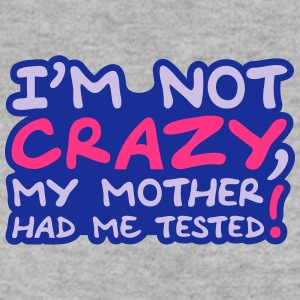 Im Not Crazy My Mother Had Me Tested Sudaderas - Sudadera hombre