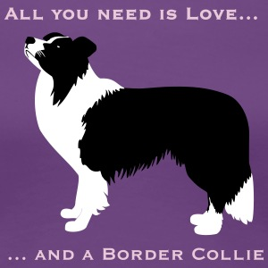 All you need ... Border Collie T-Shirts - Frauen Premium T-Shirt