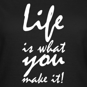 life is what you make it2 Tee shirts - T-shirt Femme