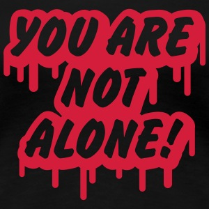 you are not alone Tee shirts - T-shirt Premium Femme