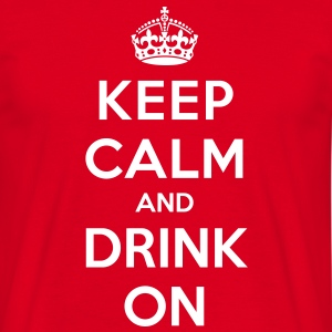 Keep calm and drink on T-Shirts - Männer T-Shirt