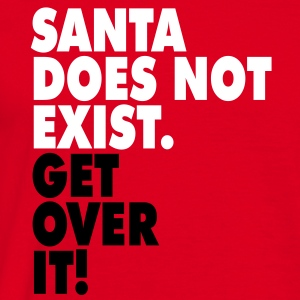 Santa does not exist. Get over it! T-shirts - Mannen T-shirt