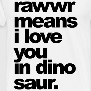 rawwr means i love you T-Shirts - Männer Premium T-Shirt