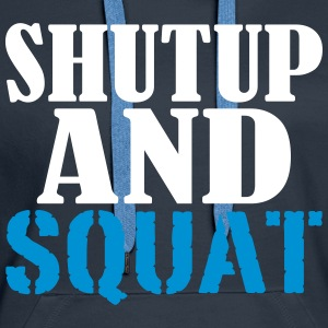 Shut up and SQUAT Sweaters - Vrouwen Premium hoodie