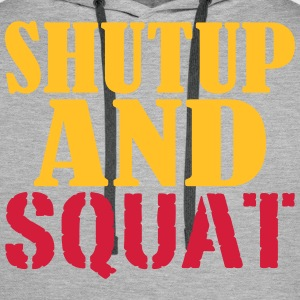 Shut up and SQUAT Pullover & Hoodies - Männer Premium Hoodie