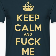 keep_calm_and_fuck_me T-shirts