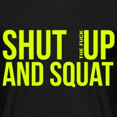 shut up and squat T-shirts