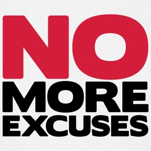 No More Excuses T-shirts - Mannen T-shirt