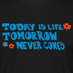 Schwarz Today is life-Tomorrow never comes T-Shirt - Männer T-Shirt
